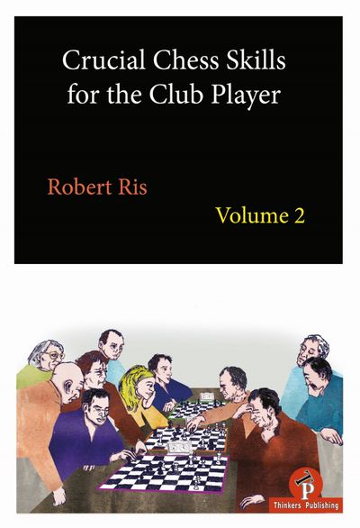Crucial Chess Skills for the Club Player Volume 2